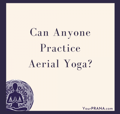 Can Anyone Practice Aerial Yoga?